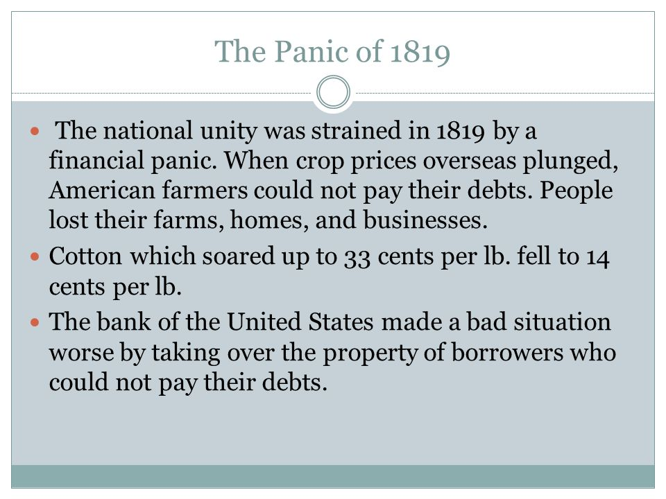 The Panic of 1819 The national unity was strained in 1819 by a financial panic.