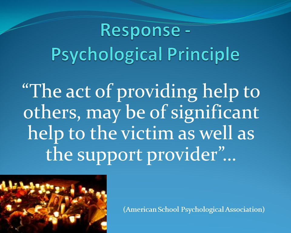 The act of providing help to others, may be of significant help to the victim as well as the support provider … (American School Psychological Association)