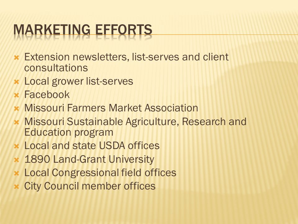  Extension newsletters, list-serves and client consultations  Local grower list-serves  Facebook  Missouri Farmers Market Association  Missouri Sustainable Agriculture, Research and Education program  Local and state USDA offices  1890 Land-Grant University  Local Congressional field offices  City Council member offices