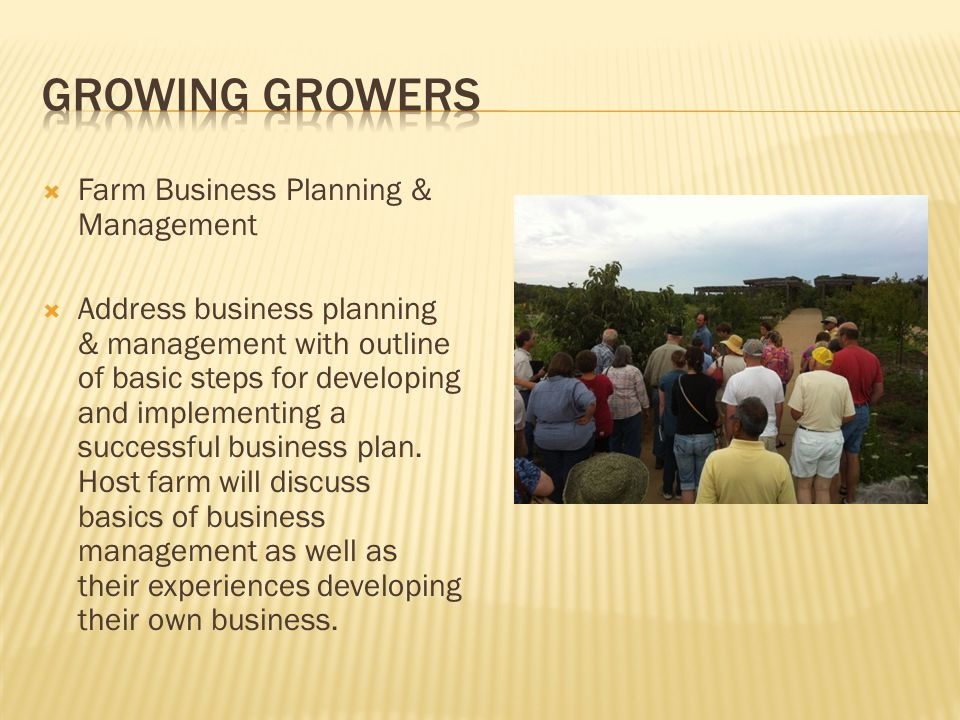  Farm Business Planning & Management  Address business planning & management with outline of basic steps for developing and implementing a successful business plan.