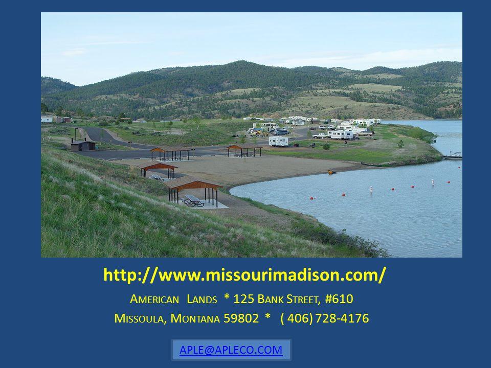 http://www.missourimadison.com/ A MERICAN L ANDS * 125 B ANK S TREET, #610 M ISSOULA, M ONTANA 59802 * ( 406) 728-4176 APLE@APLECO.COM