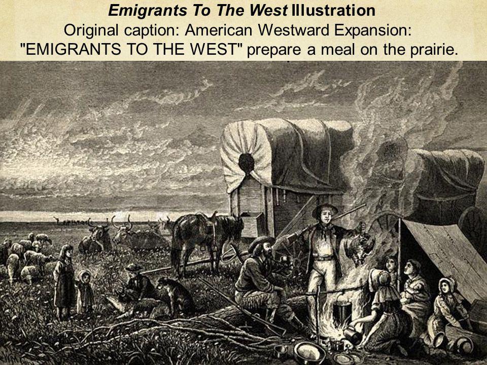 Emigrants To The West Illustration Original caption: American Westward Expansion: