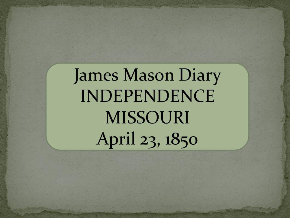 James Mason Diary INDEPENDENCE MISSOURI April 23, 1850