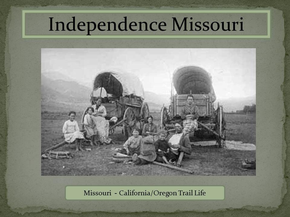 Independence Missouri Missouri - California/Oregon Trail Life