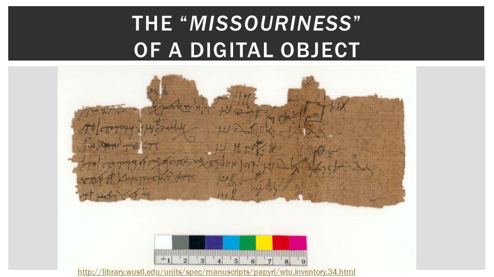 http://library.wustl.edu/units/spec/manuscripts/papyri/wtu.inventory.34.html THE MISSOURINESS OF A DIGITAL OBJECT