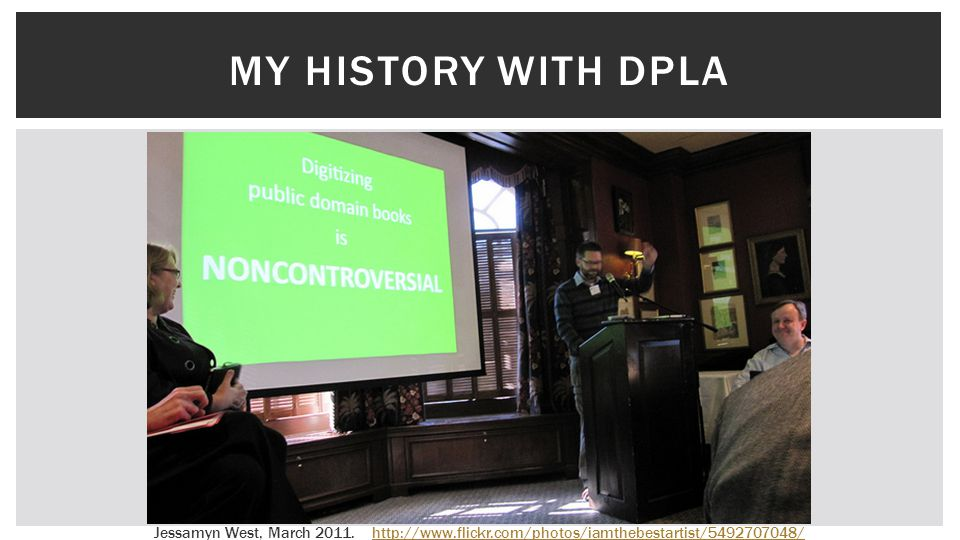 MY HISTORY WITH DPLA http://www.flickr.com/photos/iamthebestartist/5492707048/Jessamyn West, March 2011.