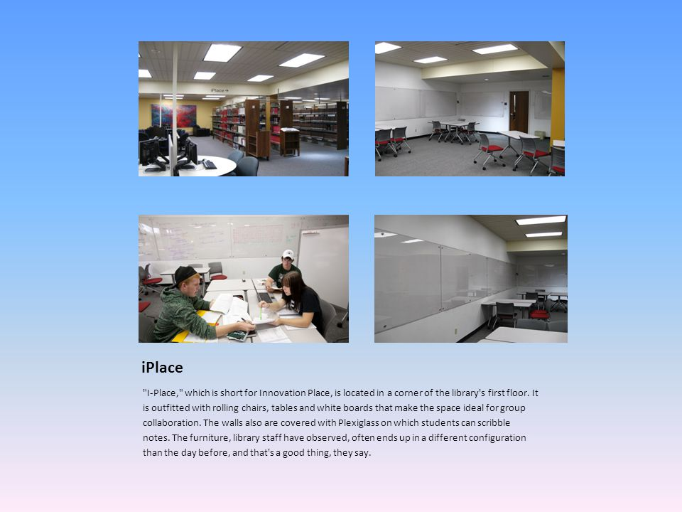 iPlace I-Place, which is short for Innovation Place, is located in a corner of the library s first floor.