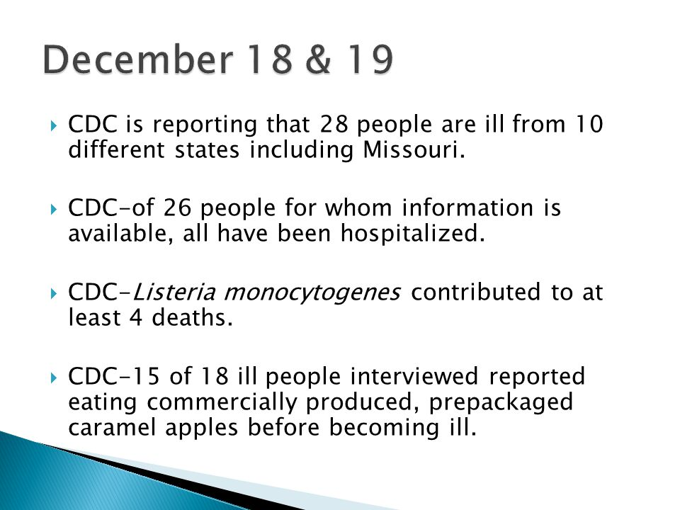  CDC is reporting that 28 people are ill from 10 different states including Missouri.  CDC-of 26 people for whom information is available, all have