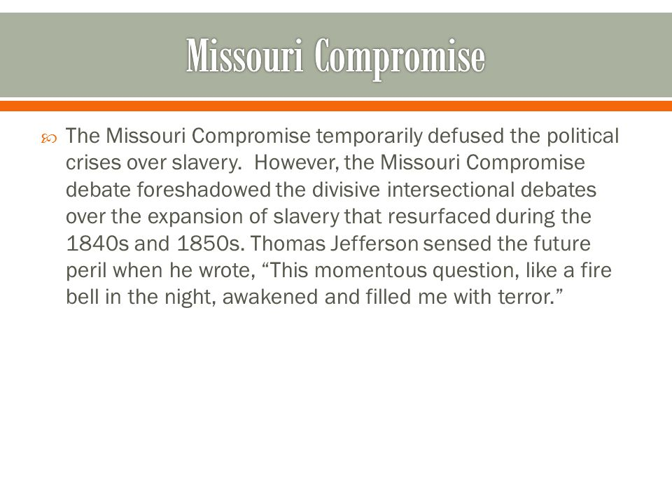  The Missouri Compromise temporarily defused the political crises over slavery.