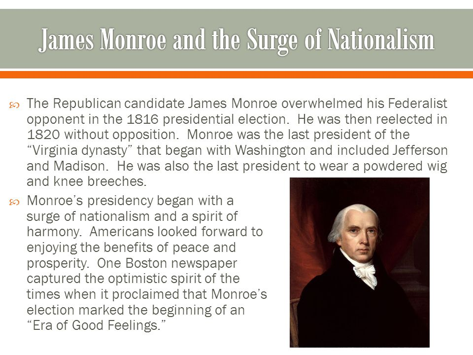  The Republican candidate James Monroe overwhelmed his Federalist opponent in the 1816 presidential election.