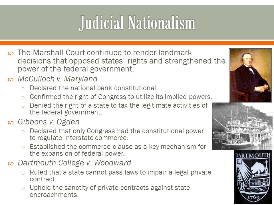  The Marshall Court continued to render landmark decisions that opposed states' rights and strengthened the power of the federal government.
