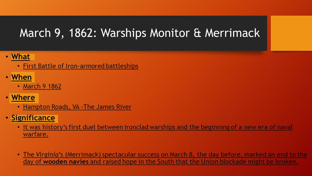 March 9, 1862: Warships Monitor & Merrimack What First Battle of Iron-armored battleships When March 9 1862 Where Hampton Roads, VA –The James River S