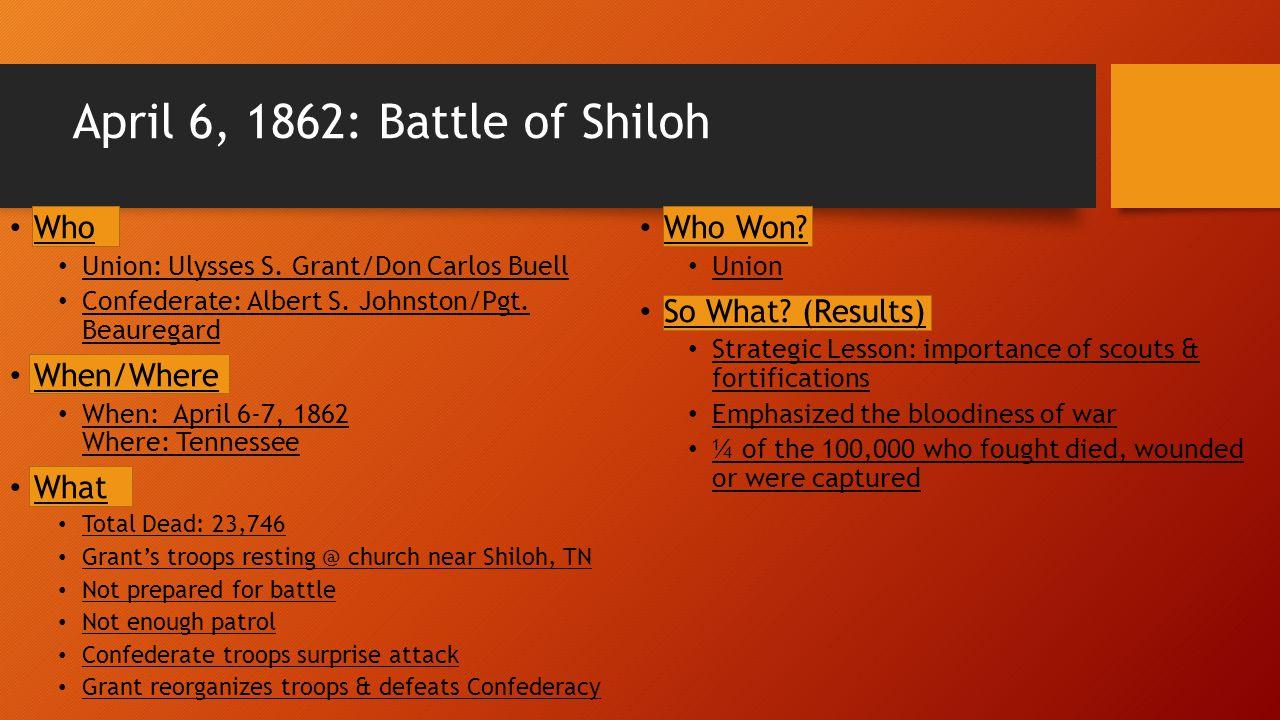April 6, 1862: Battle of Shiloh Who Union: Ulysses S.