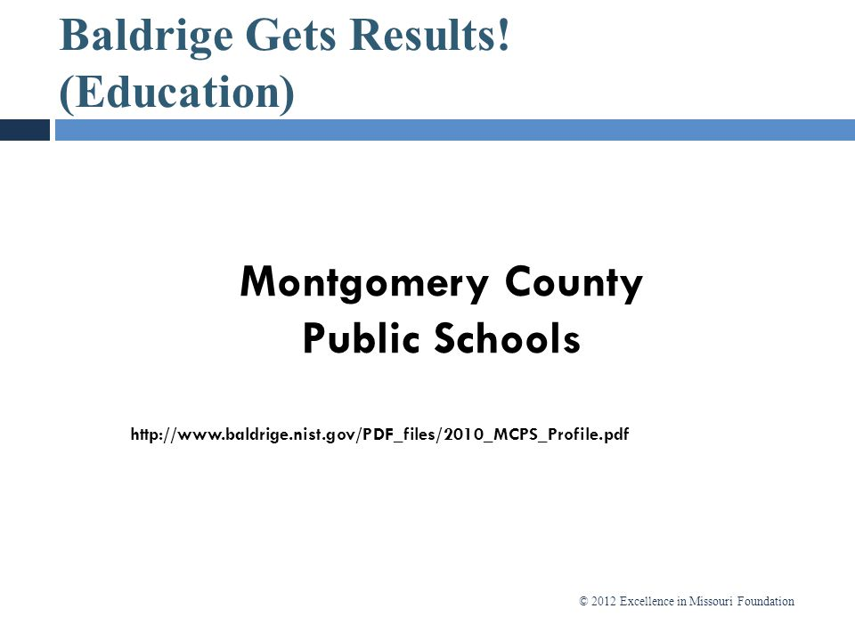 © 2012 Excellence in Missouri Foundation Montgomery County Public Schools http://www.baldrige.nist.gov/PDF_files/2010_MCPS_Profile.pdf Baldrige Gets R