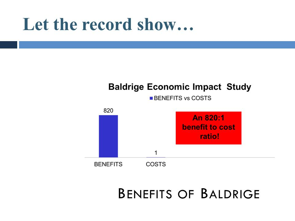 Let the record show… B ENEFITS OF B ALDRIGE