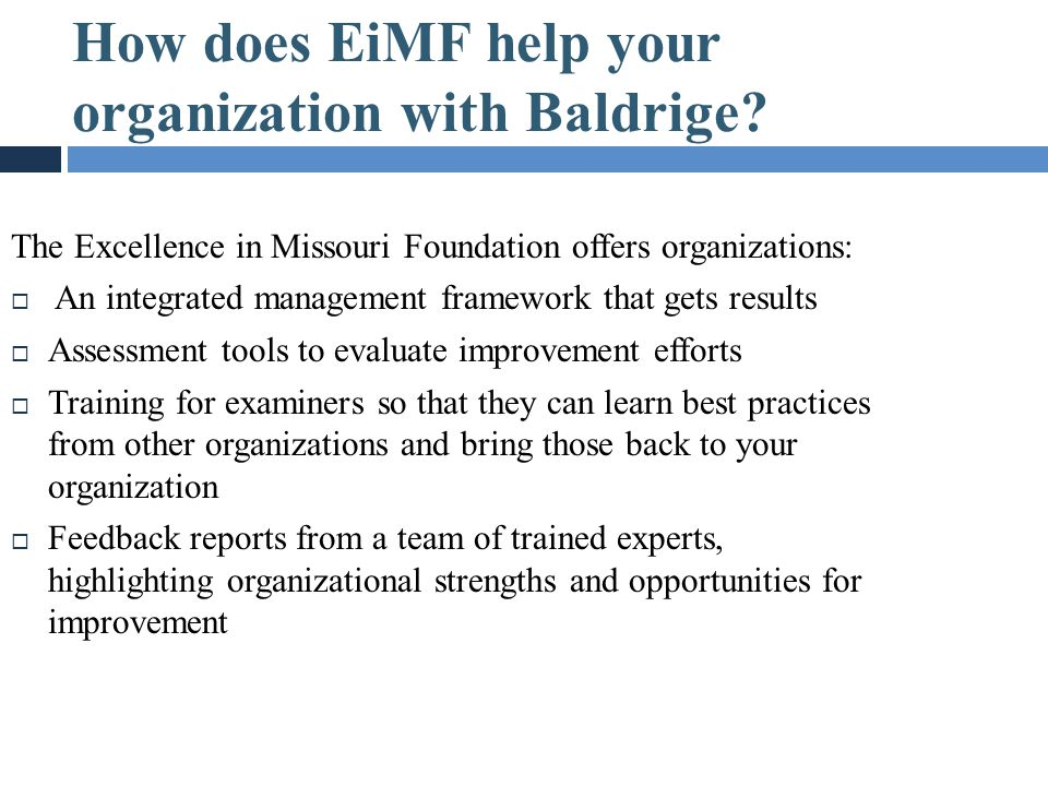 How does EiMF help your organization with Baldrige? The Excellence in Missouri Foundation offers organizations:  An integrated management framework t