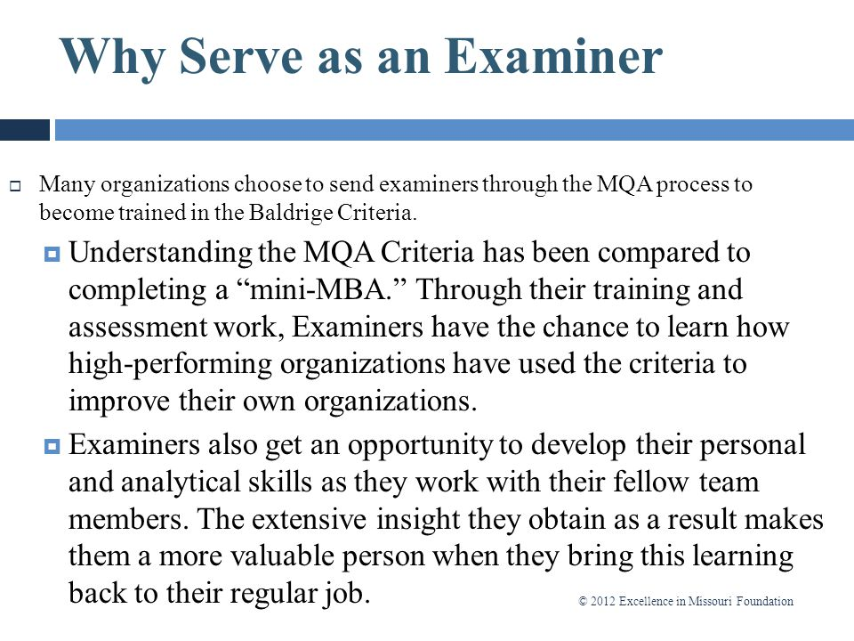 © 2012 Excellence in Missouri Foundation Why Serve as an Examiner?  Many organizations choose to send examiners through the MQA process to become tra