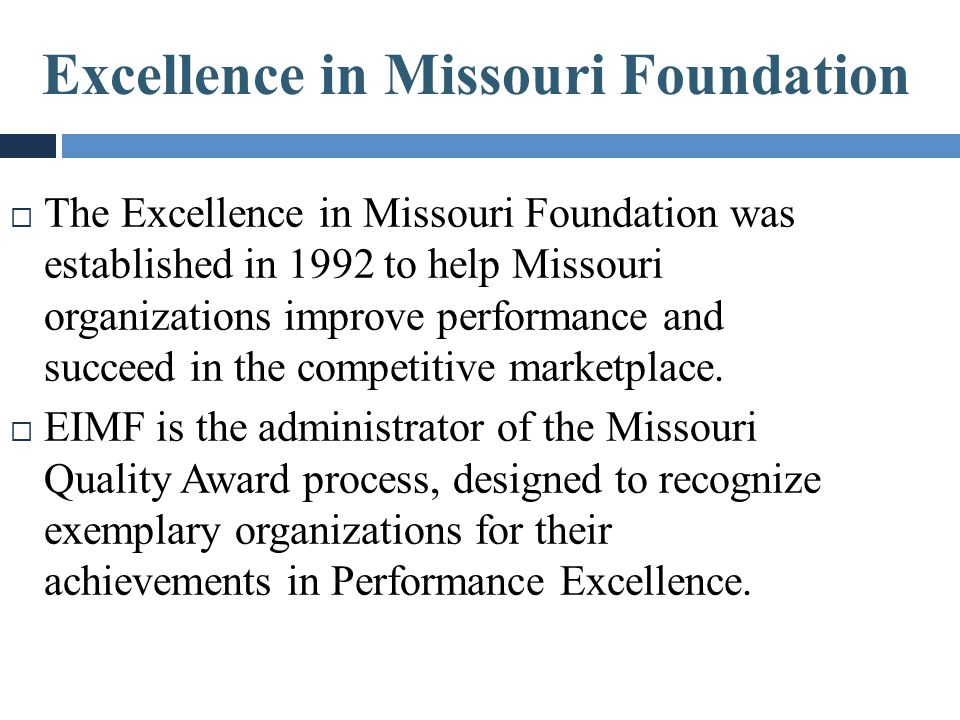 Excellence in Missouri Foundation  The Excellence in Missouri Foundation was established in 1992 to help Missouri organizations improve performance a
