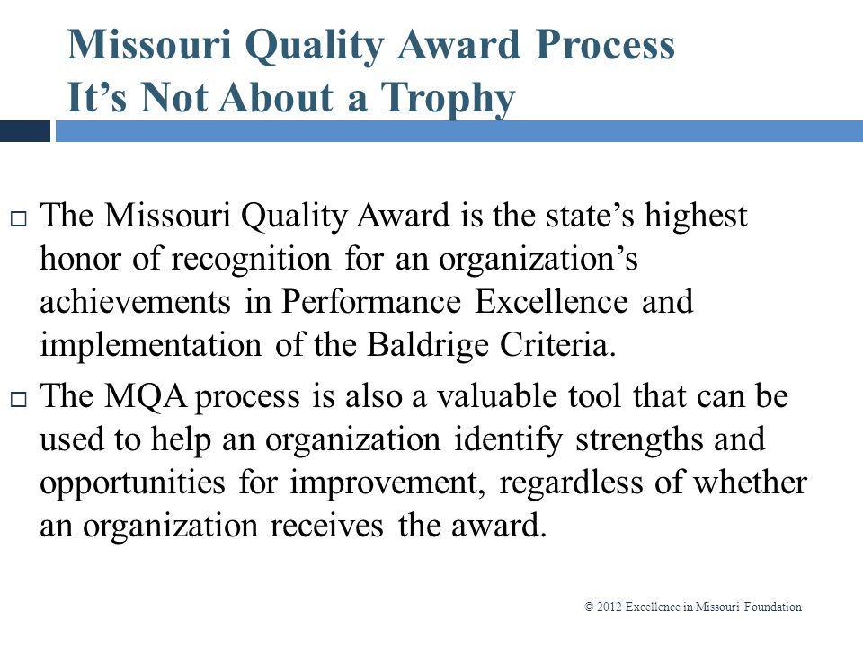 © 2012 Excellence in Missouri Foundation Missouri Quality Award Process It's Not About a Trophy  The Missouri Quality Award is the state's highest ho