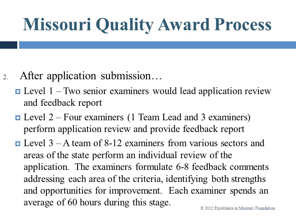 © 2012 Excellence in Missouri Foundation 2. After application submission…  Level 1 – Two senior examiners would lead application review and feedback
