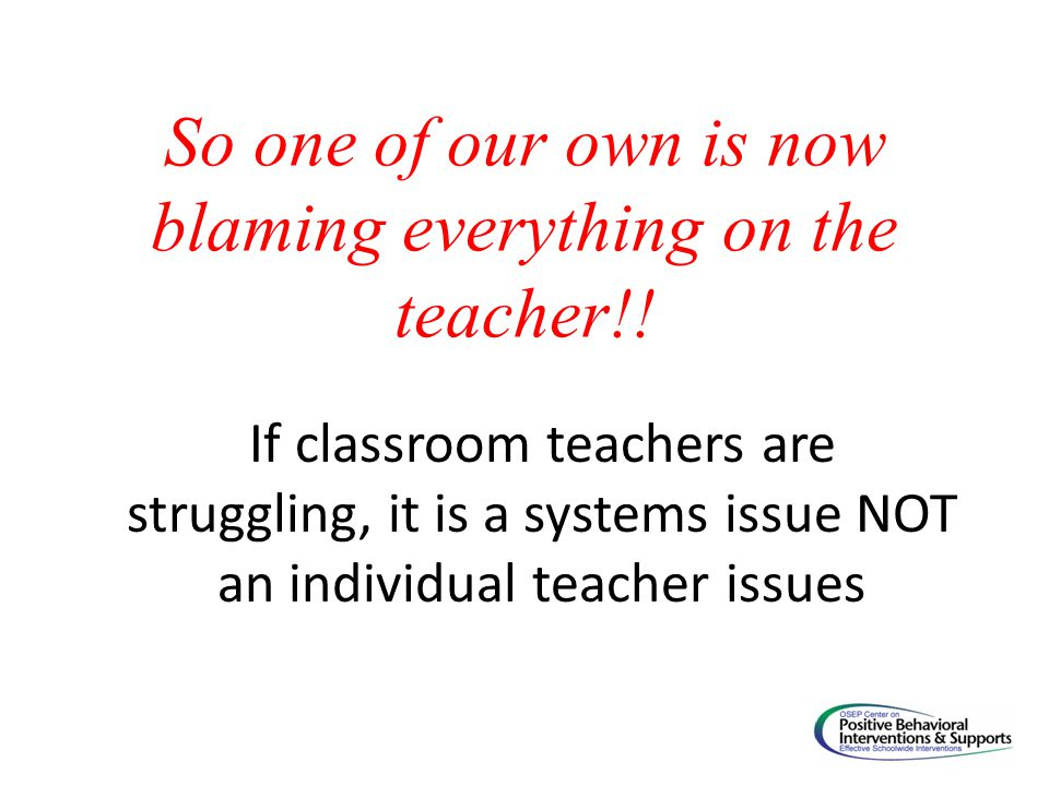 So one of our own is now blaming everything on the teacher!.