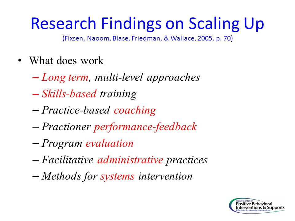 Research Findings on Scaling Up (Fixsen, Naoom, Blase, Friedman, & Wallace, 2005, p.