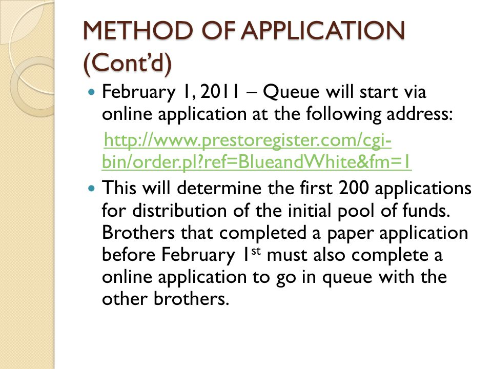 METHOD OF APPLICATION (Cont'd) February 1, 2011 – Queue will start via online application at the following address: http://www.prestoregister.com/cgi-