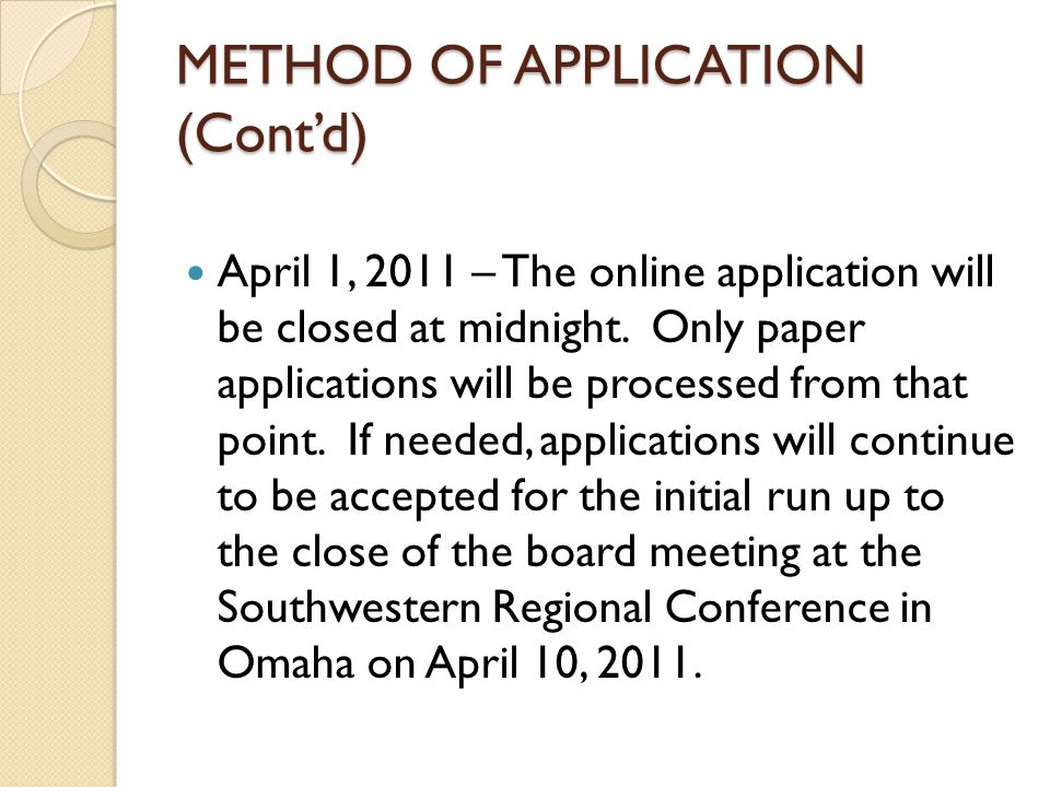 METHOD OF APPLICATION (Cont'd) April 1, 2011 – The online application will be closed at midnight. Only paper applications will be processed from that