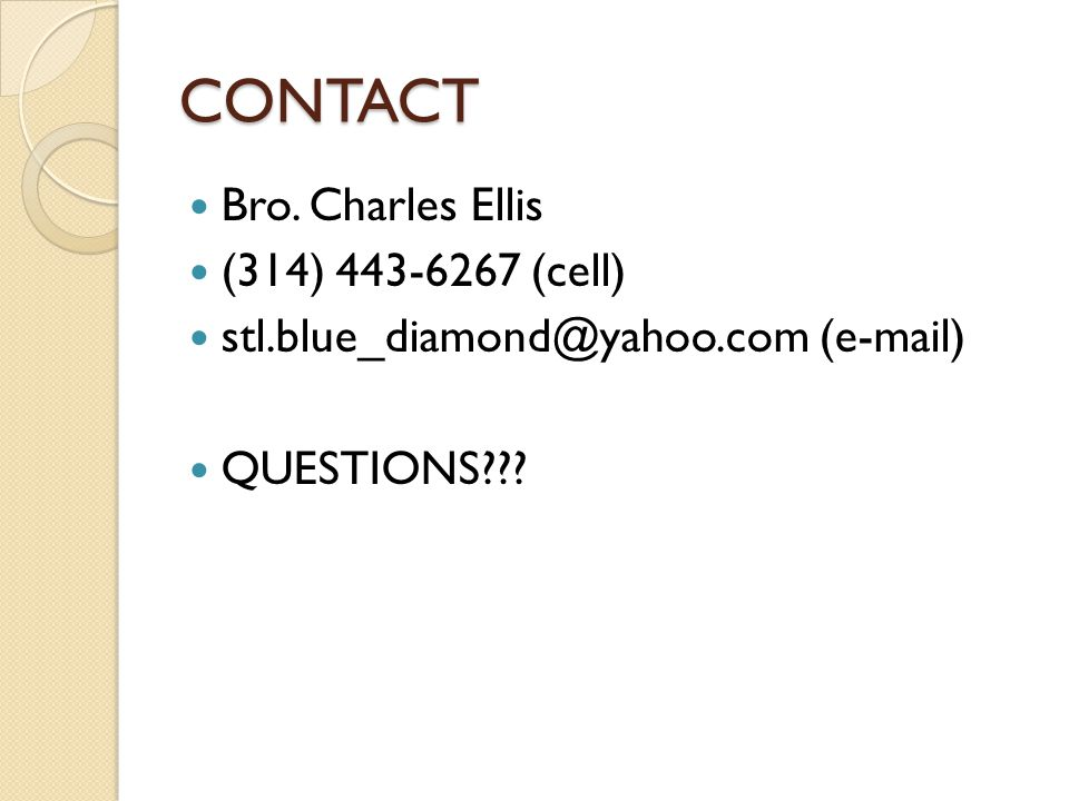 CONTACT Bro. Charles Ellis (314) 443-6267 (cell) stl.blue_diamond@yahoo.com (e-mail) QUESTIONS???