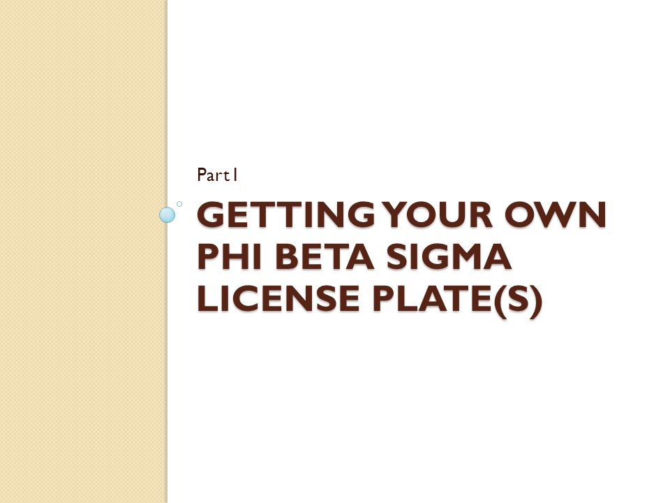 GETTING YOUR OWN PHI BETA SIGMA LICENSE PLATE(S) Part I