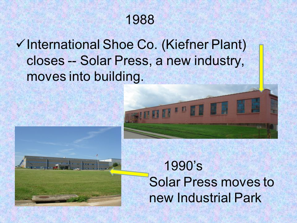 International Shoe Co. (Kiefner Plant) closes -- Solar Press, a new industry, moves into building.