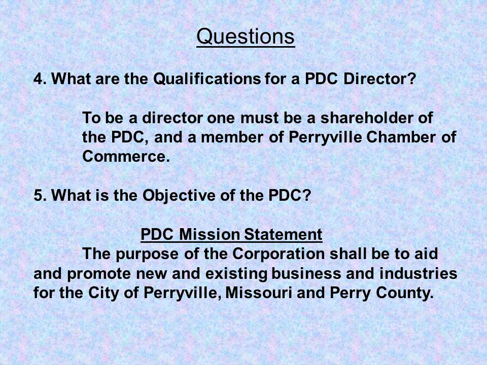 Questions 4. What are the Qualifications for a PDC Director.
