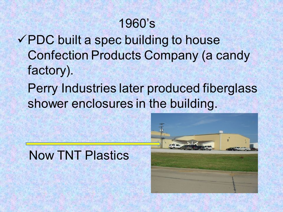 PDC built a spec building to house Confection Products Company (a candy factory).