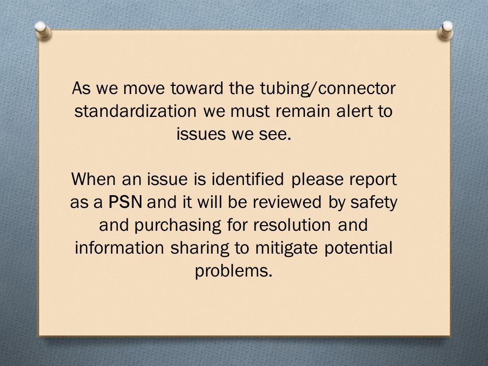 As we move toward the tubing/connector standardization we must remain alert to issues we see.