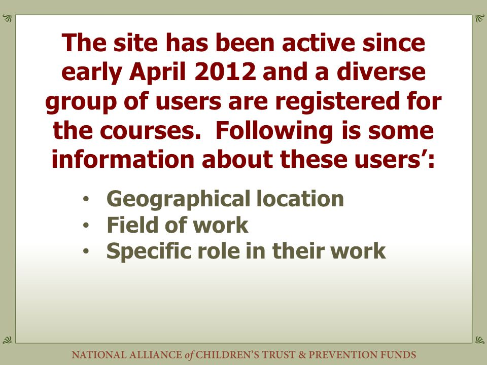 The site has been active since early April 2012 and a diverse group of users are registered for the courses. Following is some information about these