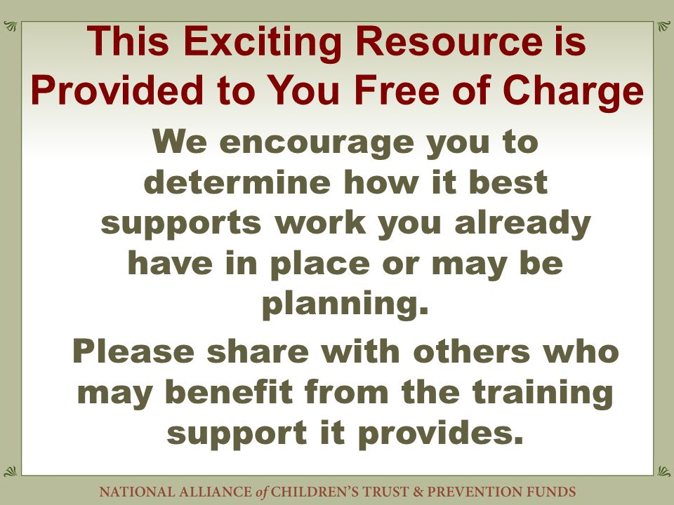 This Exciting Resource is Provided to You Free of Charge We encourage you to determine how it best supports work you already have in place or may be planning.