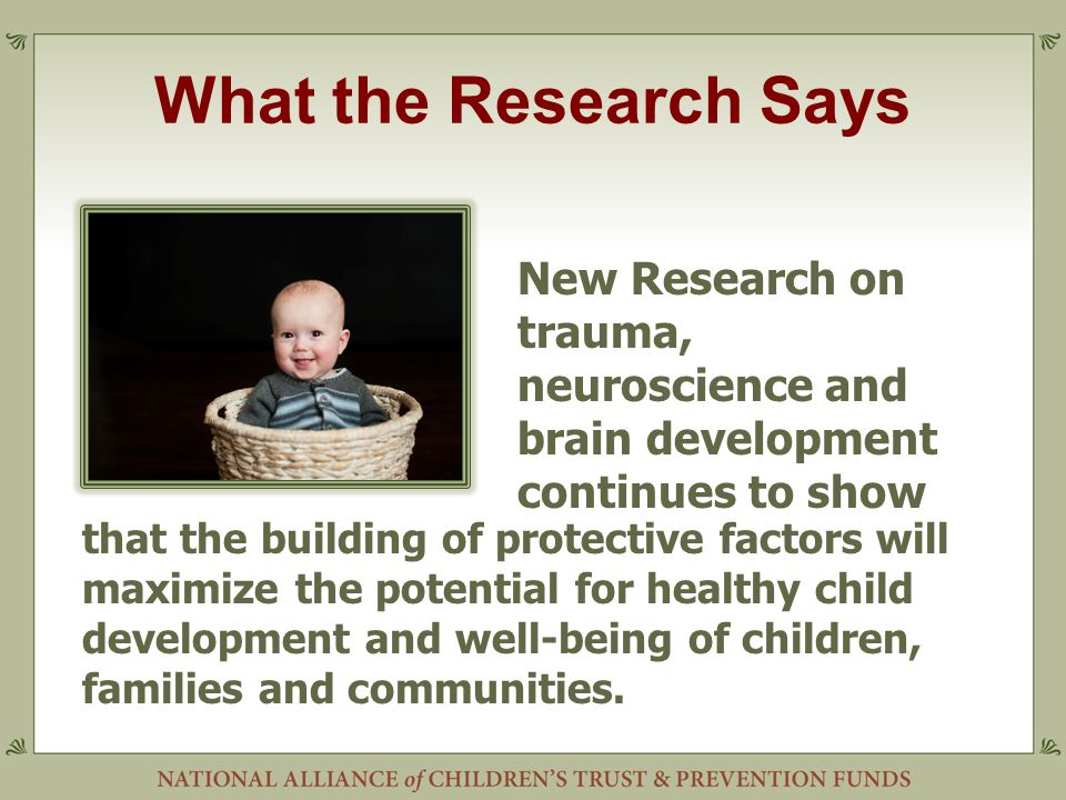 What the Research Says that the building of protective factors will maximize the potential for healthy child development and well-being of children, f