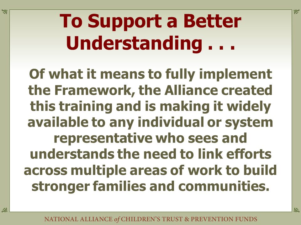 To Support a Better Understanding... Of what it means to fully implement the Framework, the Alliance created this training and is making it widely ava