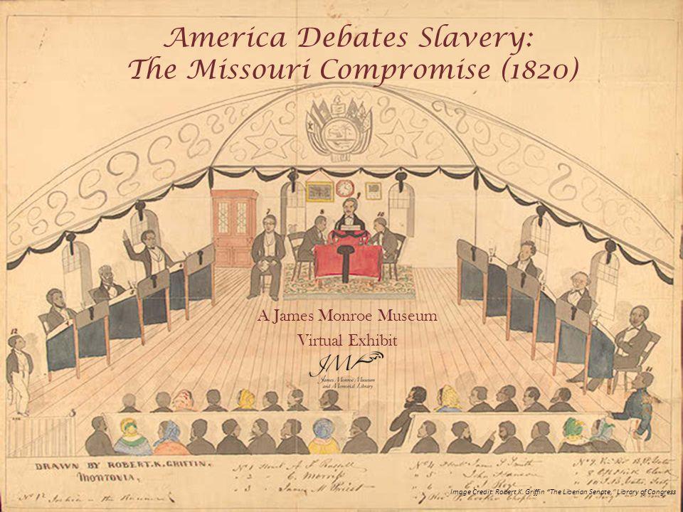 "America Debates Slavery: The Missouri Compromise (1820) A James Monroe Museum Virtual Exhibit Image Credit: Robert K. Griffin ""The Liberian Senate,"" L"