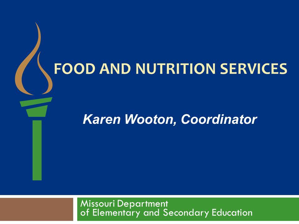 FOOD AND NUTRITION SERVICES Missouri Department of Elementary and Secondary Education Karen Wooton, Coordinator