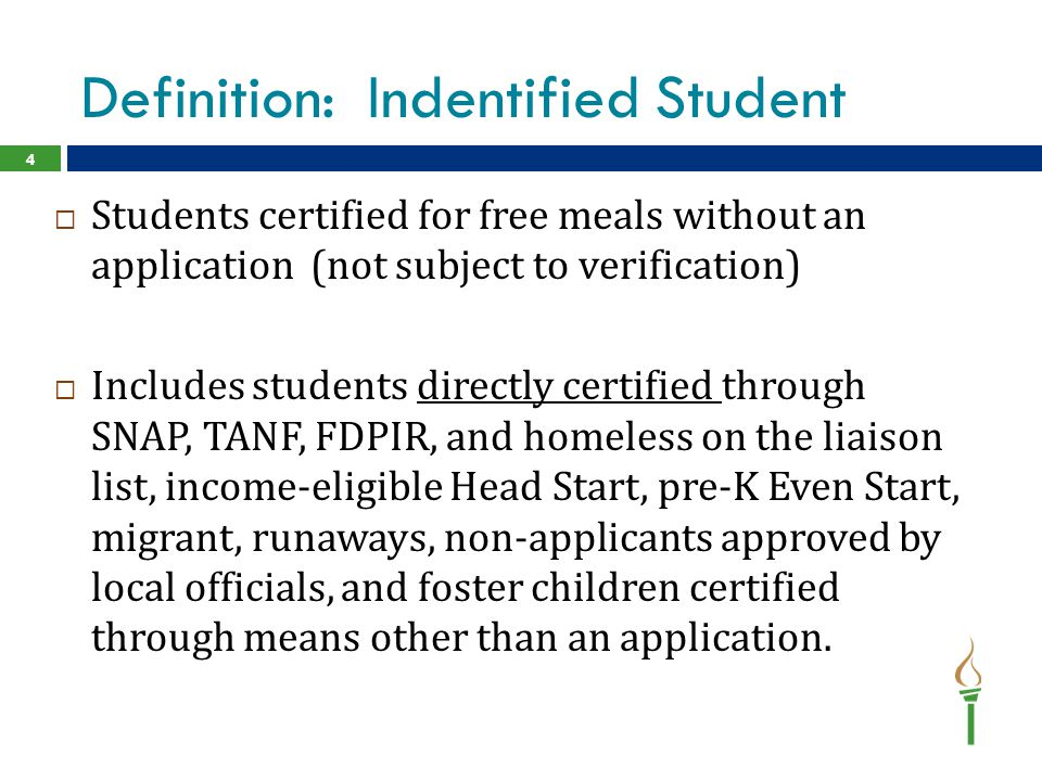Definition: Indentified Student  Students certified for free meals without an application (not subject to verification)  Includes students directly