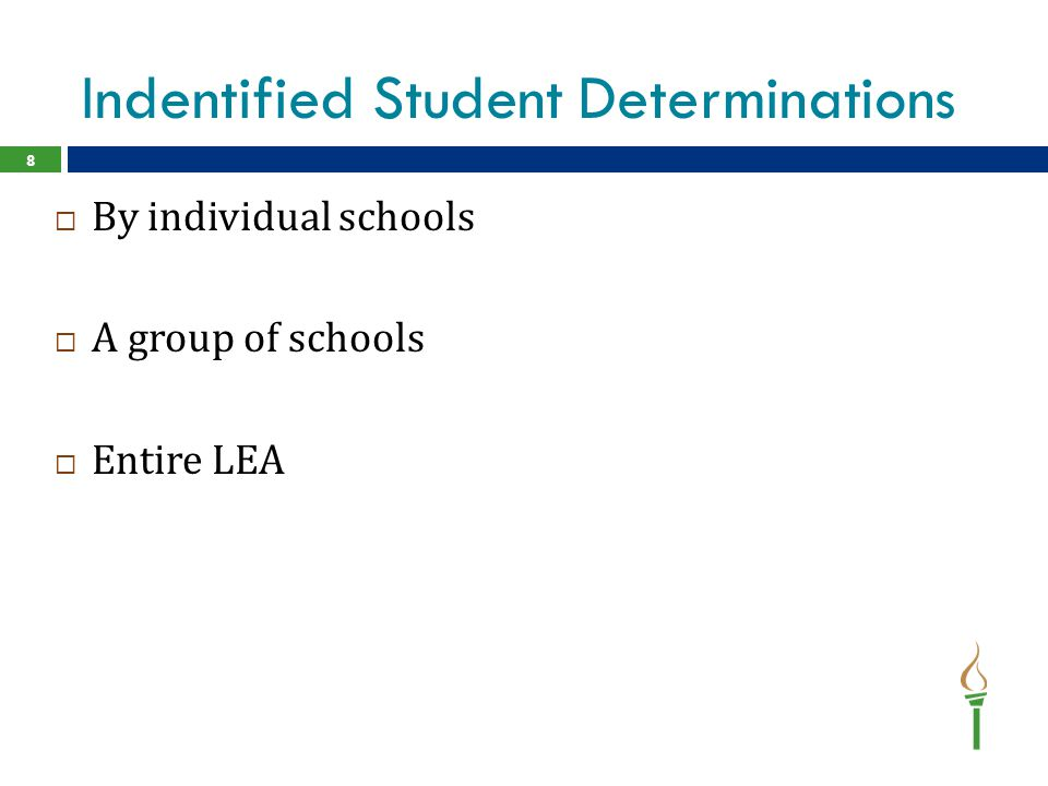 Indentified Student Determinations  By individual schools  A group of schools  Entire LEA 8