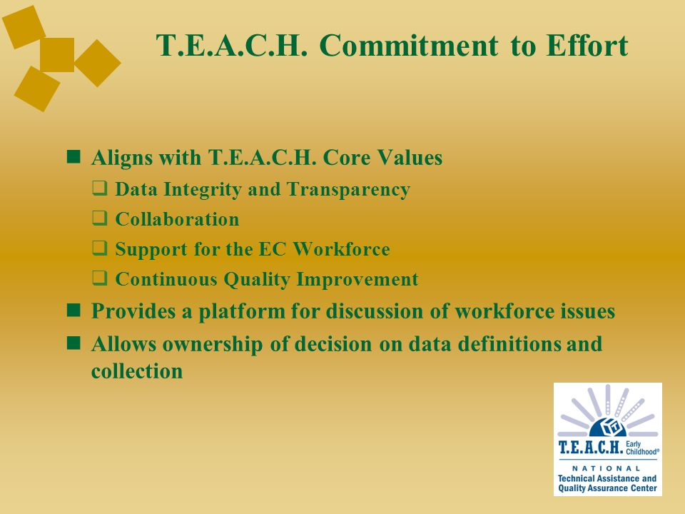T.E.A.C.H. Commitment to Effort Aligns with T.E.A.C.H. Core Values  Data Integrity and Transparency  Collaboration  Support for the EC Workforce 