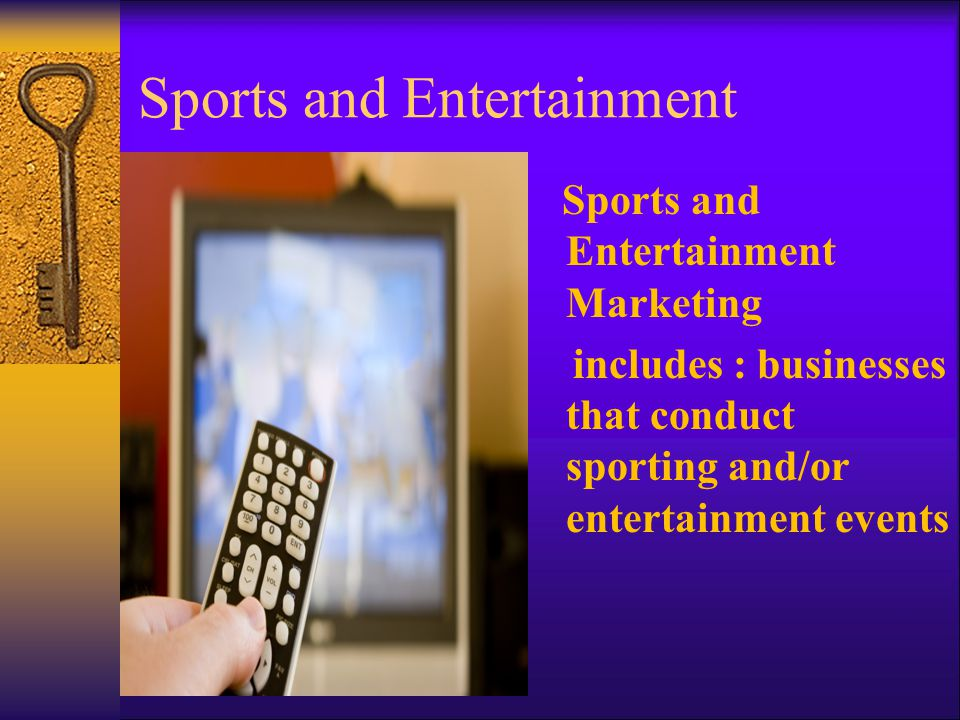 Sports and Entertainment Sports and Entertainment Marketing includes : businesses that conduct sporting and/or entertainment events