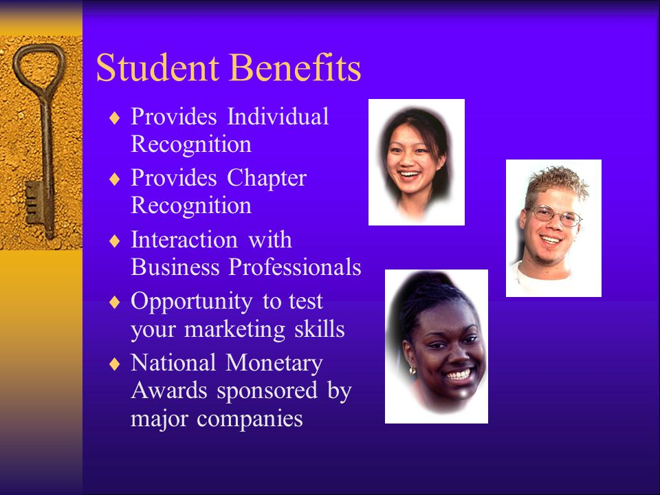 Student Benefits  Provides Individual Recognition  Provides Chapter Recognition  Interaction with Business Professionals  Opportunity to test your marketing skills  National Monetary Awards sponsored by major companies