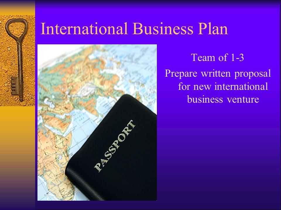 International Business Plan Team of 1-3 Prepare written proposal for new international business venture