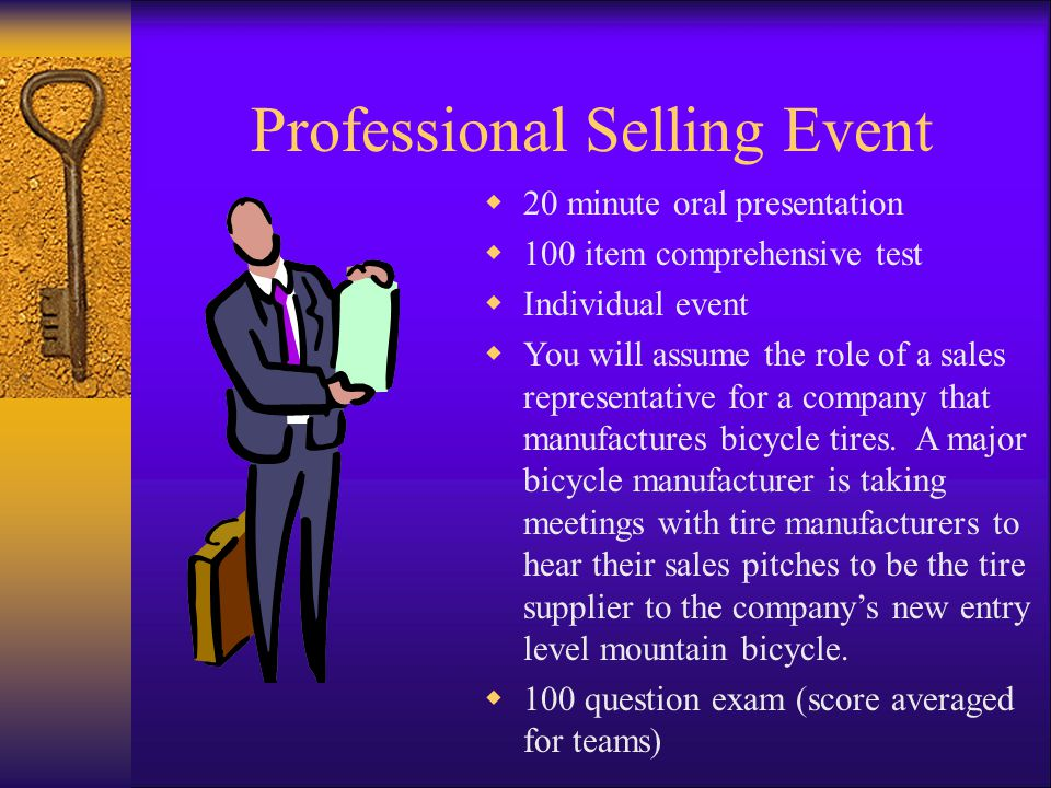 Professional Selling Event  20 minute oral presentation  100 item comprehensive test  Individual event  You will assume the role of a sales representative for a company that manufactures bicycle tires.