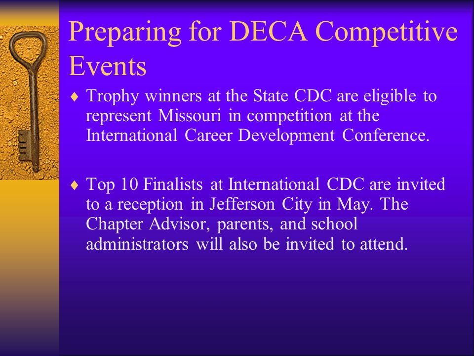 Preparing for DECA Competitive Events  Trophy winners at the State CDC are eligible to represent Missouri in competition at the International Career Development Conference.