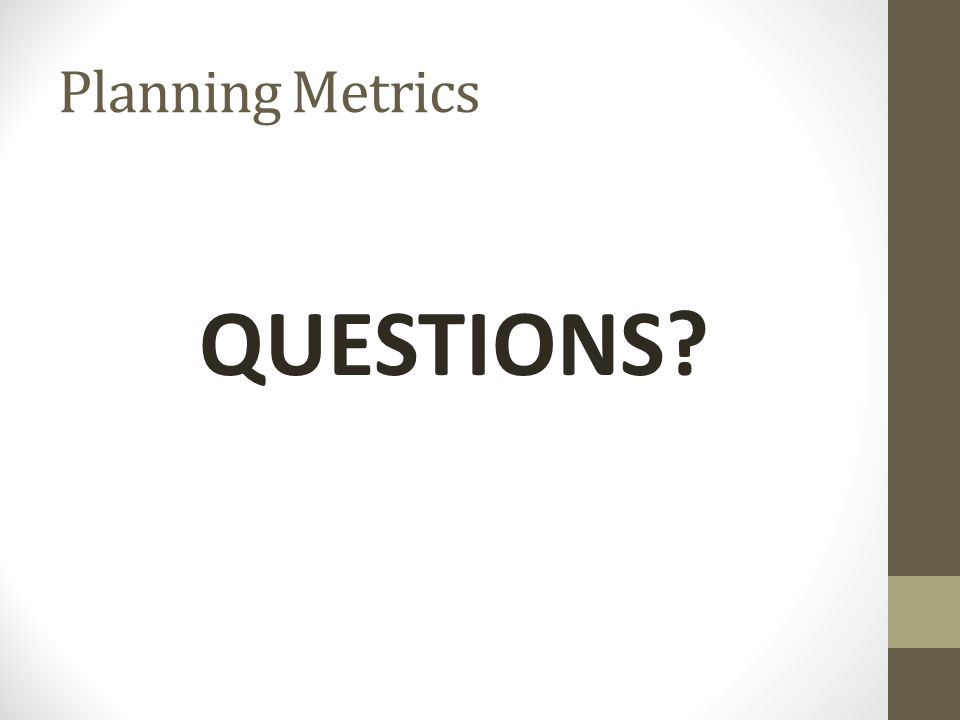 Planning Metrics QUESTIONS?