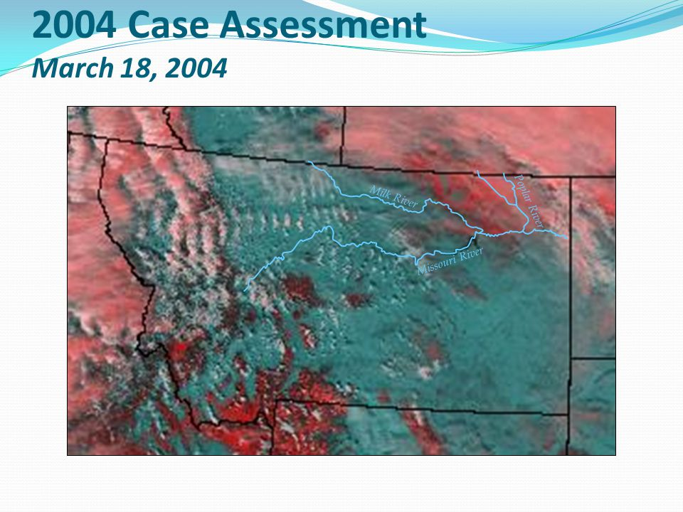 2004 Case Assessment March 18, 2004 Missouri River Milk River Poplar River